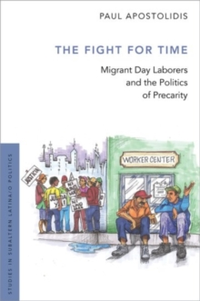 The Fight For Time : Migrant Day Laborers and the Politics of Precarity, Hardback Book