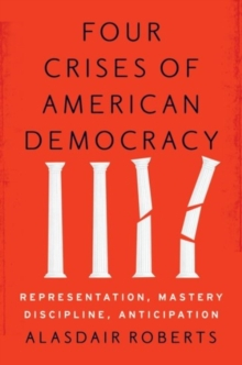 Four Crises of American Democracy : Representation, Mastery, Discipline, Anticipation, Hardback Book