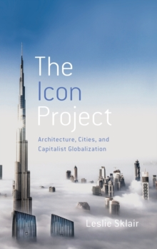 The Icon Project : Architecture, Cities, and Capitalist Globalization, Hardback Book