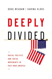 Deeply Divided : Racial Politics and Social Movements in Post-War America, Paperback Book