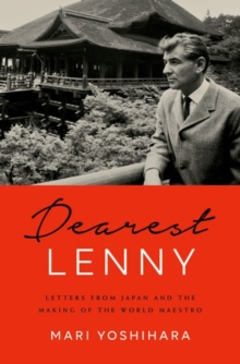 Dearest Lenny : Letters from Japan and the Making of the World Maestro, Hardback Book