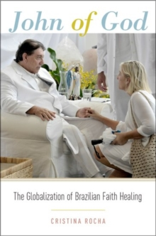 John of God : The Globalization of Brazilian Faith Healing, Paperback / softback Book