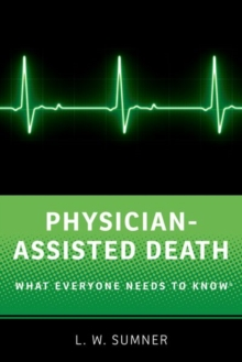 Physician-Assisted Death : What Everyone Needs to Know (R), Paperback Book