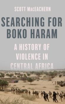 Searching for Boko Haram : A History of Violence in Central Africa, Hardback Book