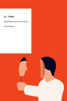 If...Then : Algorithmic Power and Politics, Paperback / softback Book