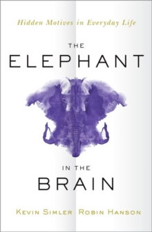 The Elephant in the Brain : Hidden Motives in Everyday Life, Hardback Book