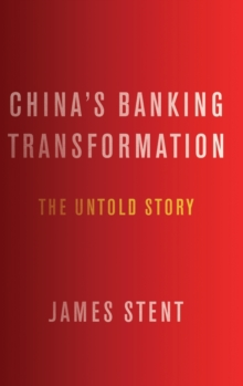 China's Banking Transformation : The Untold Story, Hardback Book