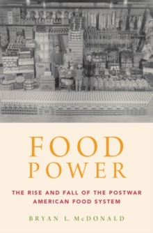 Food Power : The Rise and Fall of the Postwar American Food System, Hardback Book