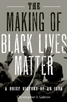 The Making of Black Lives Matter : A Brief History of An Idea, Hardback Book