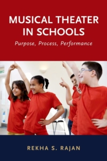 Musical Theater in Schools : Purpose, Process, Performance, Hardback Book