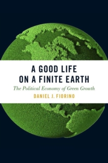 A Good Life on a Finite Earth : The Political Economy of Green Growth, Paperback / softback Book