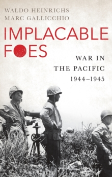Implacable Foes : War in the Pacific, 1944-1945, Hardback Book