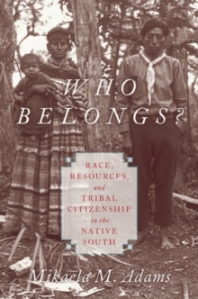 Who Belongs? : Race, Resources, and Tribal Citizenship in the Native South, Hardback Book