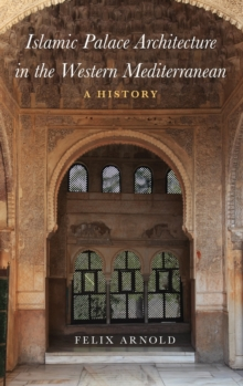Islamic Palace Architecture in the Western Mediterranean : A History, Hardback Book