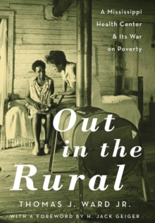 Out in the Rural : A Mississippi Health Center and Its War on Poverty, Hardback Book