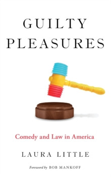 Guilty Pleasures : Comedy and Law in America, Hardback Book