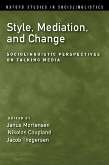 Style, Mediation, and Change : Sociolinguistic Perspectives on Talking Media, Hardback Book