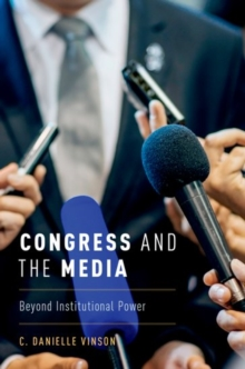 Congress and the Media : Beyond Institutional Power, Hardback Book