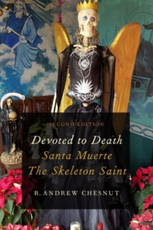 Devoted to Death : Santa Muerte, the Skeleton Saint, Paperback / softback Book