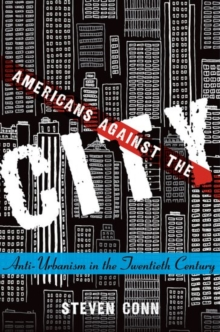 Americans Against the City : Anti-Urbanism in the Twentieth Century, Paperback / softback Book
