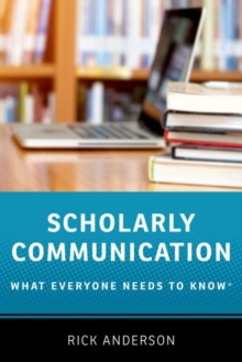 Scholarly Communication : What Everyone Needs to Know (R), Hardback Book