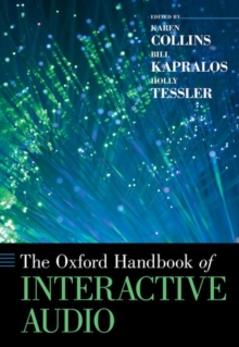 The Oxford Handbook of Interactive Audio, Paperback / softback Book