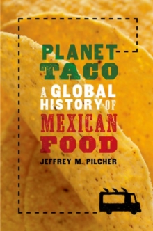 Planet Taco : A Global History of Mexican Food, Paperback / softback Book