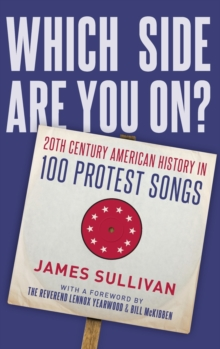 Which Side Are You On? : 20th Century American History in 100 Protest Songs, Hardback Book