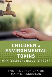 Children and Environmental Toxins : What Everyone Needs to Know (R), Paperback / softback Book