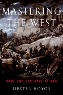 Mastering the West : Rome and Carthage at War, Paperback / softback Book