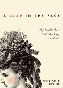 A Slap in the Face : Why Insults Hurt - And Why They Shouldn't, Paperback Book