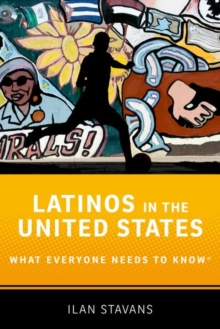Latinos in the United States : What Everyone Needs to Know (R), Hardback Book