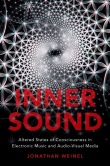 Inner Sound : Altered States of Consciousness in Electronic Music and Audio-Visual Media, Paperback / softback Book