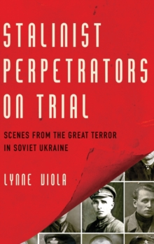 Stalinist Perpetrators on Trial : Scenes from the Great Terror in Soviet Ukraine, Hardback Book