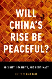 Will China's Rise Be Peaceful? : Security, Stability, and Legitimacy, Paperback / softback Book