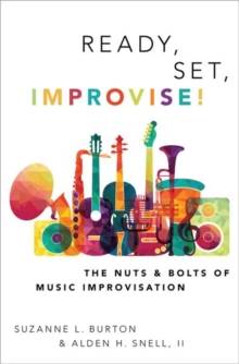 Ready, Set, Improvise! : The Nuts and Bolts of Music Improvisation, Hardback Book