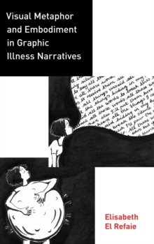 Visual Metaphor and Embodiment in Graphic Illness Narratives, Hardback Book
