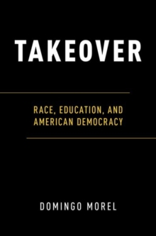 Takeover : Race, Education, and American Democracy, Hardback Book