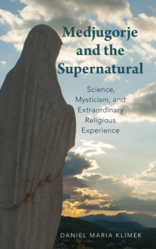 Medjugorje and the Supernatural : Science, Mysticism, and Extraordinary Religious Experience, Hardback Book