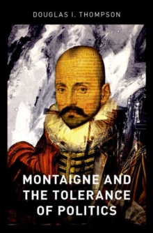 Montaigne and the Tolerance of Politics, Hardback Book