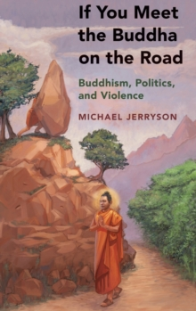 If You Meet the Buddha on the Road : Buddhism, Politics, and Violence, Hardback Book