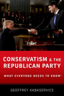 Conservatism and the Republican Party : What Everyone Needs to Know (R), Paperback / softback Book