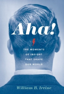 Aha! : The Moments of Insight that Shape Our World, Paperback / softback Book