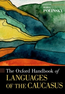 The Oxford Handbook of Languages of the Caucasus, Hardback Book