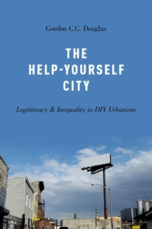 The Help-Yourself City : Legitimacy and Inequality in DIY Urbanism, Paperback / softback Book