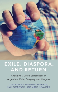 Exile, Diaspora, and Return : Changing Cultural Landscapes in Argentina, Chile, Paraguay, and Uruguay, Hardback Book