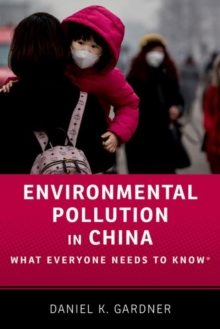 Environmental Pollution in China : What Everyone Needs to Know (R), Paperback / softback Book