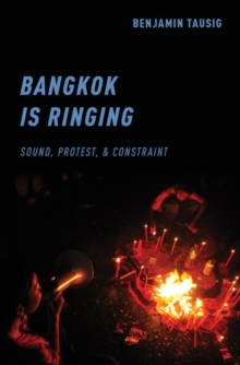 Bangkok is Ringing : Sound, Protest, and Constraint, Hardback Book