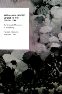 Media and Protest Logics in the Digital Era : The Umbrella Movement in Hong Kong, Hardback Book