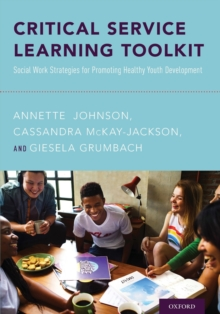 Critical Service Learning Toolkit : Social Work Strategies for Promoting Healthy Youth Development, Paperback Book